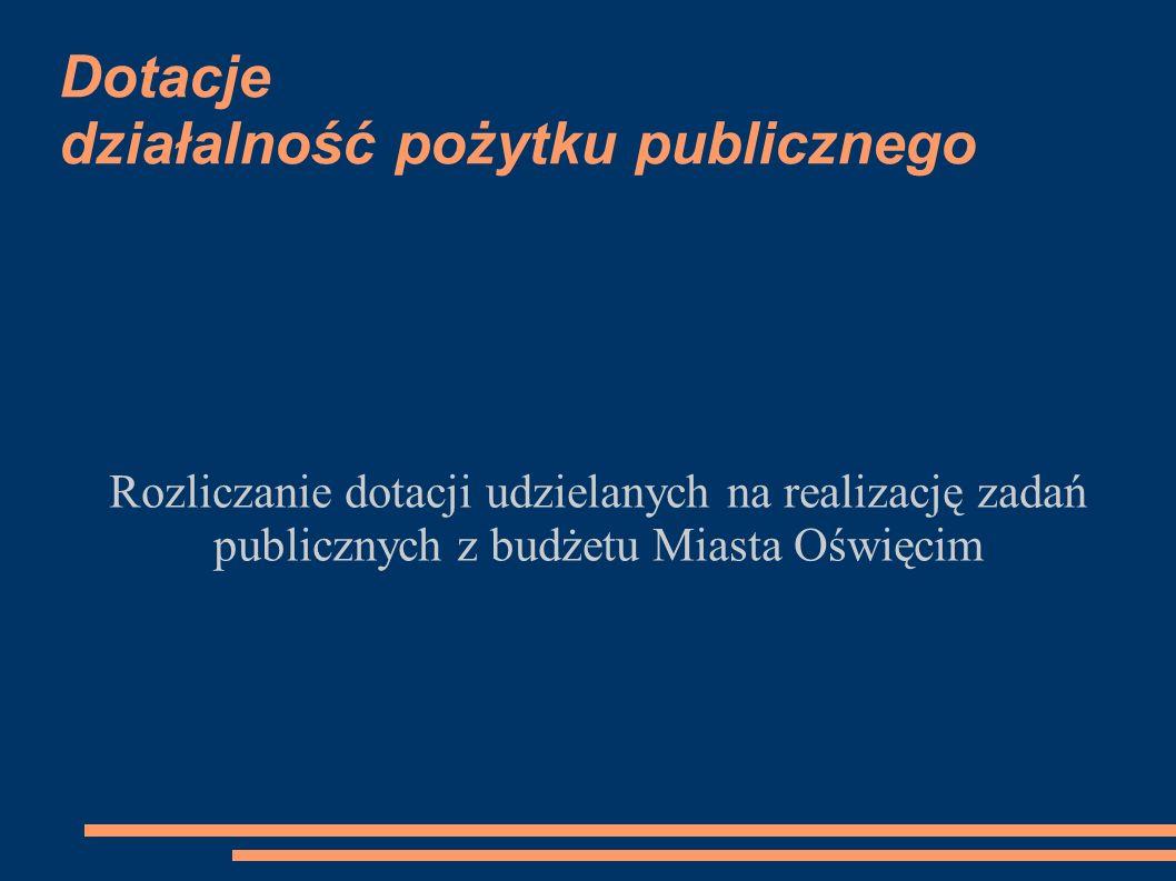 Dotacje działalność pożytku publicznego Rozliczanie dotacji udzielanych na realizację zadań publicznych z budżetu Miasta Oświęcim