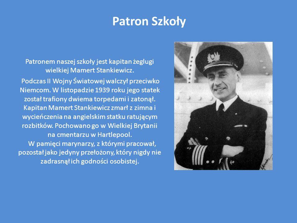 Patron Szkoły Patronem naszej szkoły jest kapitan żeglugi wielkiej Mamert Stankiewicz. Podczas II Wojny Światowej walczył przeciwko Niemcom. W listopa