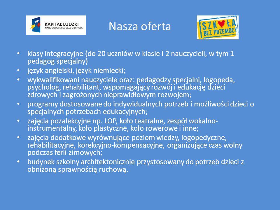 Nasza oferta klasy integracyjne (do 20 uczniów w klasie i 2 nauczycieli, w tym 1 pedagog specjalny) język angielski, język niemiecki; wykwalifikowani nauczyciele oraz: pedagodzy specjalni, logopeda, psycholog, rehabilitant, wspomagający rozwój i edukację dzieci zdrowych i zagrożonych nieprawidłowym rozwojem; programy dostosowane do indywidualnych potrzeb i możliwości dzieci o specjalnych potrzebach edukacyjnych; zajęcia pozalekcyjne np.