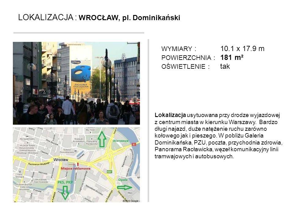 LOKALIZACJA : WROCŁAW, pl. Dominikański Lokalizacja usytuowana przy drodze wyjazdowej z centrum miasta w kierunku Warszawy. Bardzo długi najazd, duże