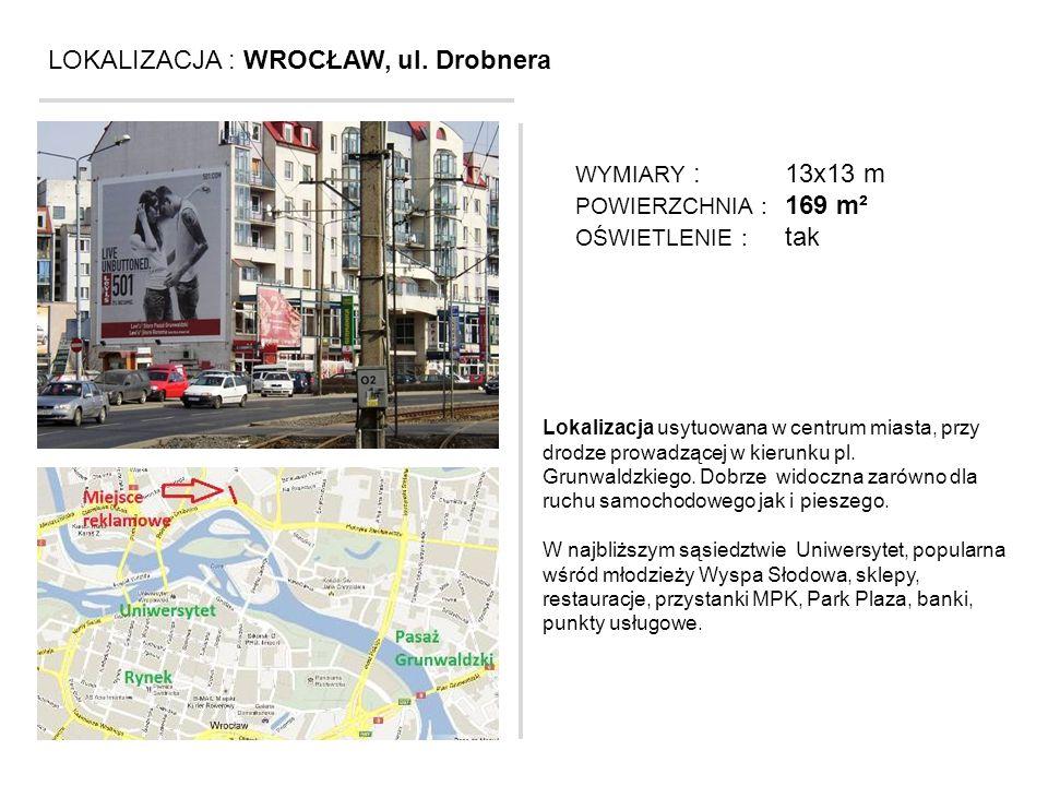 LOKALIZACJA : WROCŁAW, ul. Drobnera Lokalizacja usytuowana w centrum miasta, przy drodze prowadzącej w kierunku pl. Grunwaldzkiego. Dobrze widoczna za