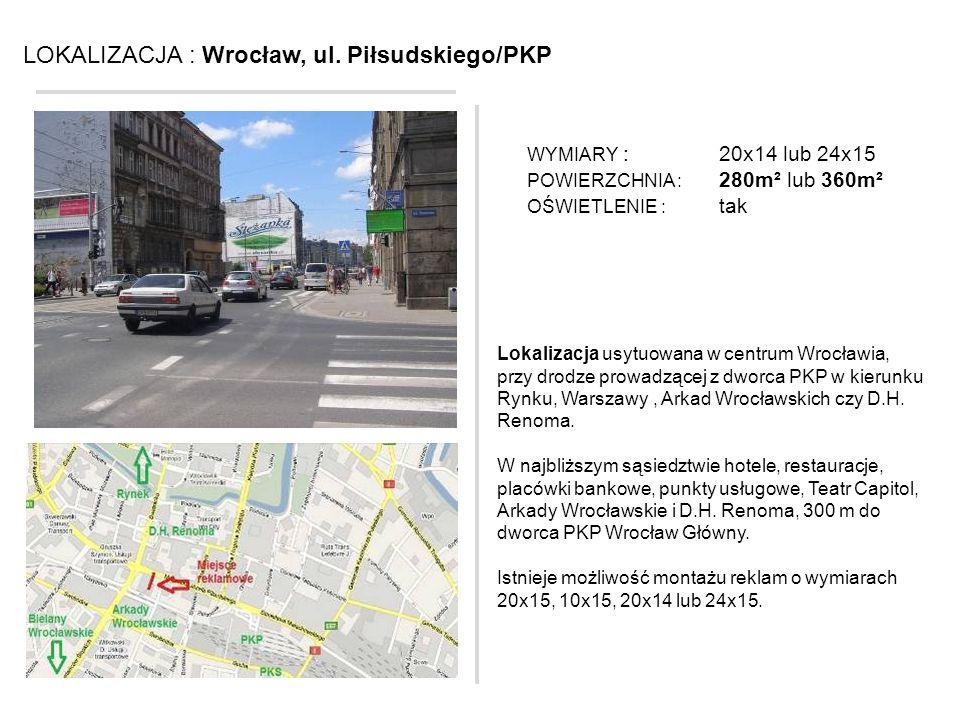 LOKALIZACJA : Wrocław, ul. Piłsudskiego/PKP Lokalizacja usytuowana w centrum Wrocławia, przy drodze prowadzącej z dworca PKP w kierunku Rynku, Warszaw