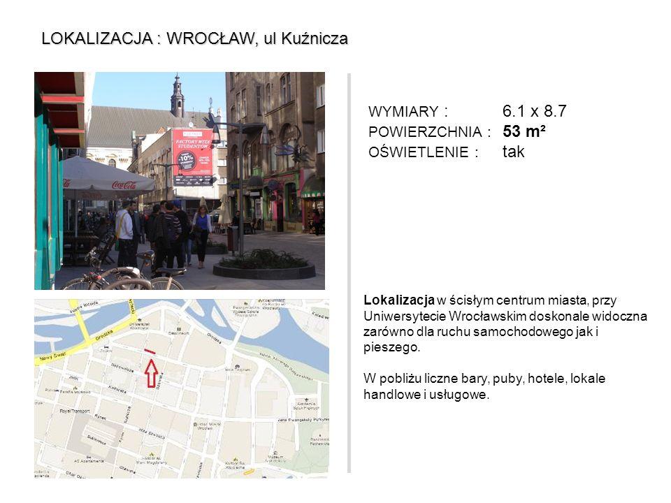 LOKALIZACJA : WROCŁAW, ul Kuźnicza Lokalizacja w ścisłym centrum miasta, przy Uniwersytecie Wrocławskim doskonale widoczna zarówno dla ruchu samochodo