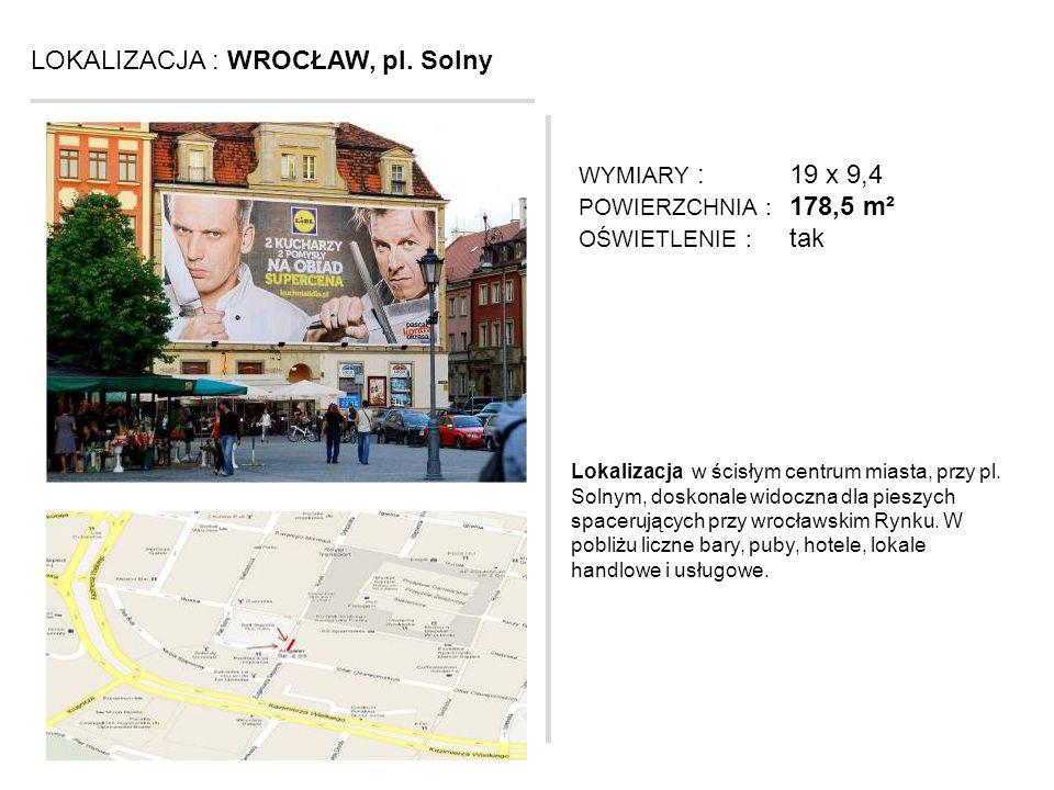 LOKALIZACJA : WROCŁAW, pl. Solny Lokalizacja w ścisłym centrum miasta, przy pl. Solnym, doskonale widoczna dla pieszych spacerujących przy wrocławskim