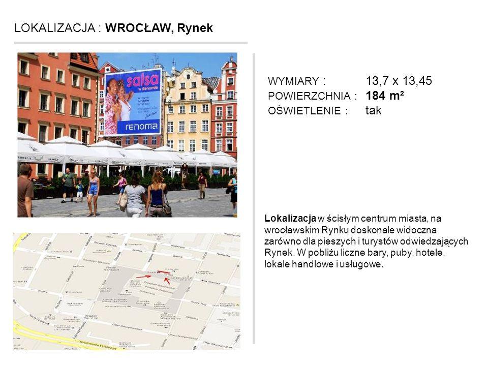 LOKALIZACJA : WROCŁAW, Rynek Lokalizacja w ścisłym centrum miasta, na wrocławskim Rynku doskonale widoczna zarówno dla pieszych i turystów odwiedzając