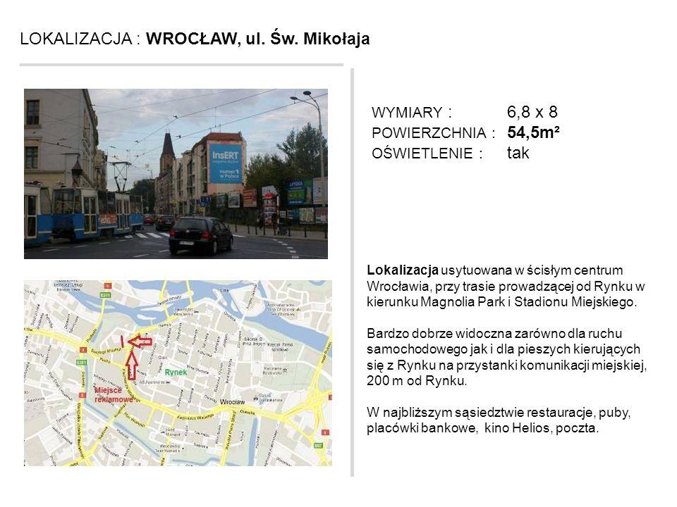 LOKALIZACJA : WROCŁAW, ul. Św. Mikołaja Lokalizacja usytuowana w ścisłym centrum Wrocławia, przy trasie prowadzącej od Rynku w kierunku Magnolia Park