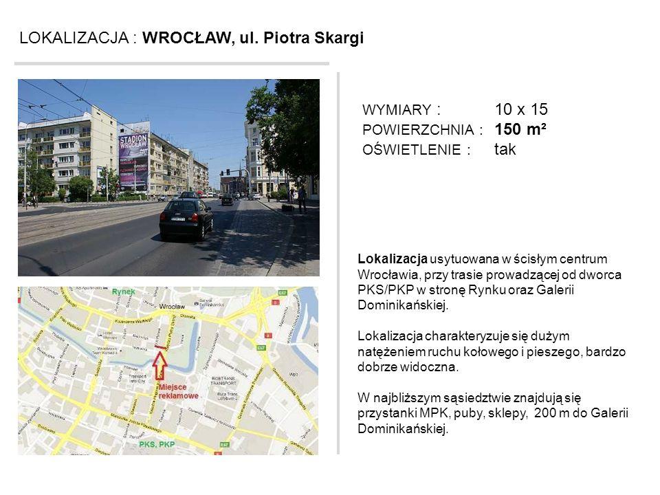 LOKALIZACJA : WROCŁAW, ul. Piotra Skargi Lokalizacja usytuowana w ścisłym centrum Wrocławia, przy trasie prowadzącej od dworca PKS/PKP w stronę Rynku