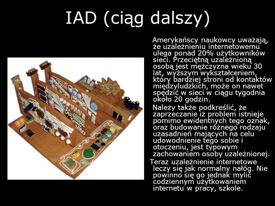 IAD (Internet Addiction Disorder) Uzależnienie od Internetu, jest to nowy rodzaj nałogu, polegający na spędzaniu dużej ilości czasu przy komputerze i