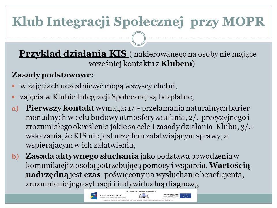 Klub Integracji Społecznej przy MOPR Przykład działania KIS ( nakierowanego na osoby nie mające wcześniej kontaktu z Klubem) Zasady podstawowe: w zaję