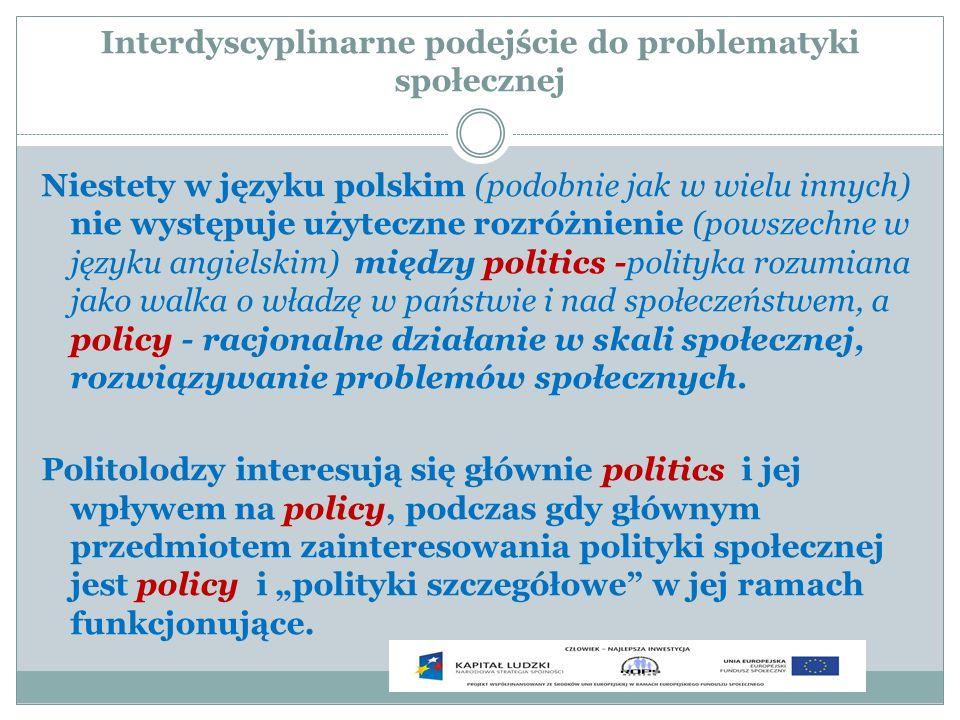 Interdyscyplinarne podejście do problematyki społecznej Niestety w języku polskim (podobnie jak w wielu innych) nie występuje użyteczne rozróżnienie (