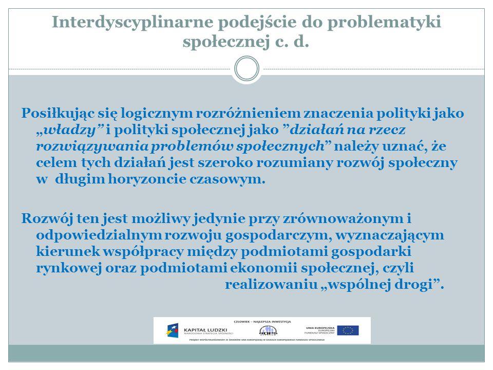 Interdyscyplinarne podejście do problematyki społecznej c. d. Posiłkując się logicznym rozróżnieniem znaczenia polityki jakowładzy i polityki społeczn