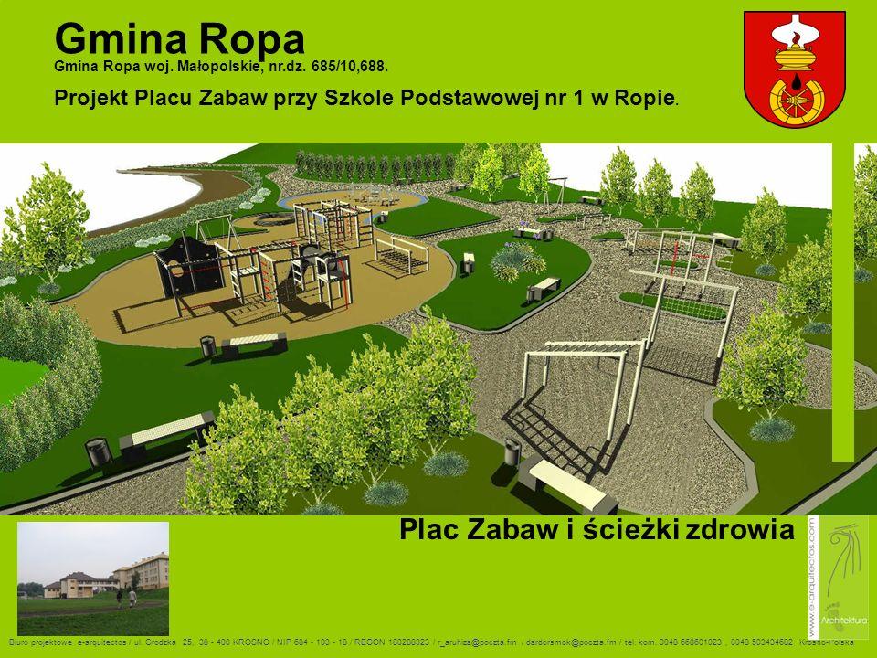Gmina Ropa Gmina Ropa woj. Małopolskie, nr.dz. 685/10,688. Biuro projektowe e-arquitectos / ul. Grodzka 25, 38 - 400 KROSNO / NIP 684 - 103 - 18 / REG
