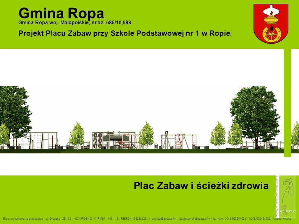 Plac Zabaw i ścieżki zdrowia Gmina Ropa Gmina Ropa woj. Małopolskie, nr.dz. 685/10,688. Biuro projektowe e-arquitectos / ul. Grodzka 25, 38 - 400 KROS