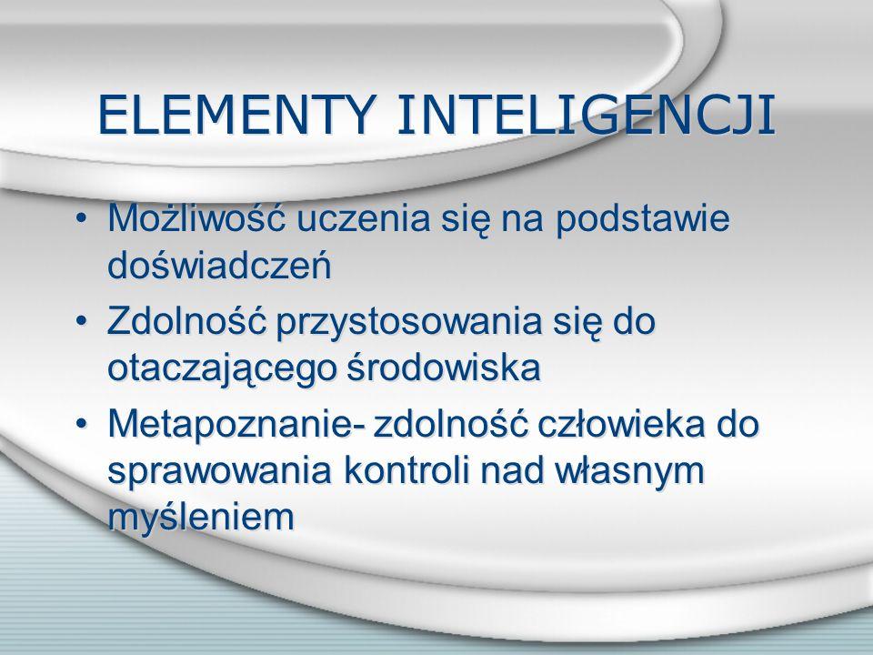 DEFINICJA –Inteligencja to konstrukt teoretyczny odnoszący się do względnie stałych warunków wewnętrznych człowieka, determinujących efektywność działań, wymagających procesów poznawczych.