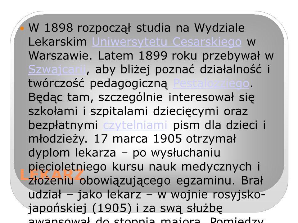 LEKARZ W 1898 rozpoczął studia na Wydziale Lekarskim Uniwersytetu Cesarskiego w Warszawie.