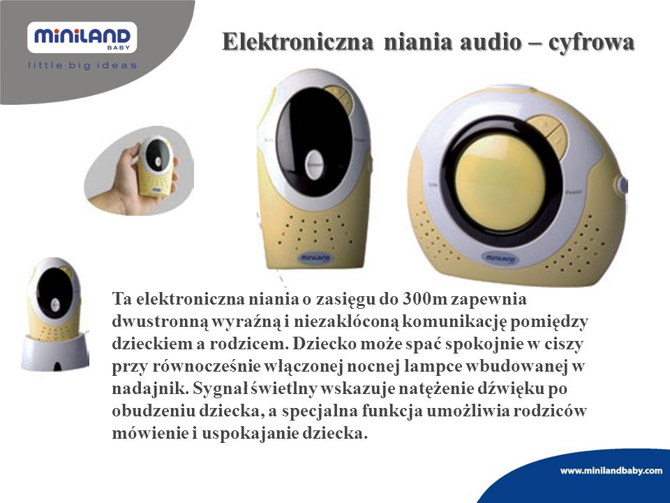 Elektroniczna niania audio – cyfrowa Ta elektroniczna niania o zasięgu do 300m zapewnia dwustronną wyraźną i niezakłóconą komunikację pomiędzy dziecki