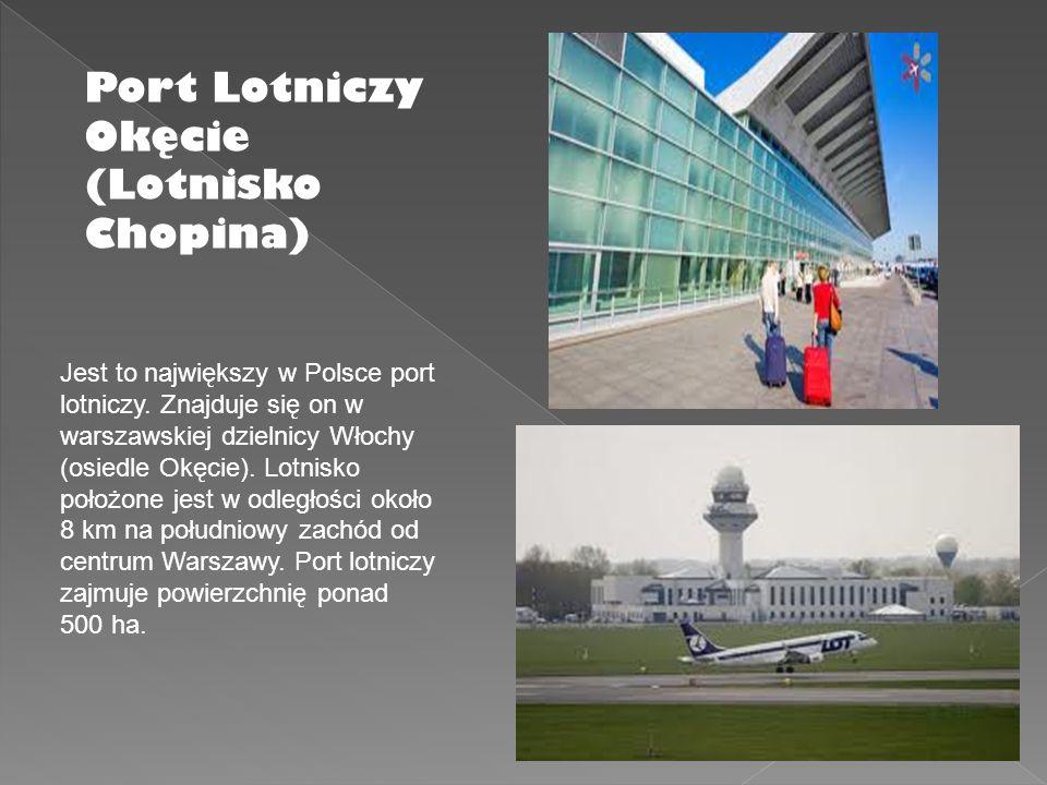 Port Lotniczy Okęcie (Lotnisko Chopina) Jest to największy w Polsce port lotniczy. Znajduje się on w warszawskiej dzielnicy Włochy (osiedle Okęcie). L