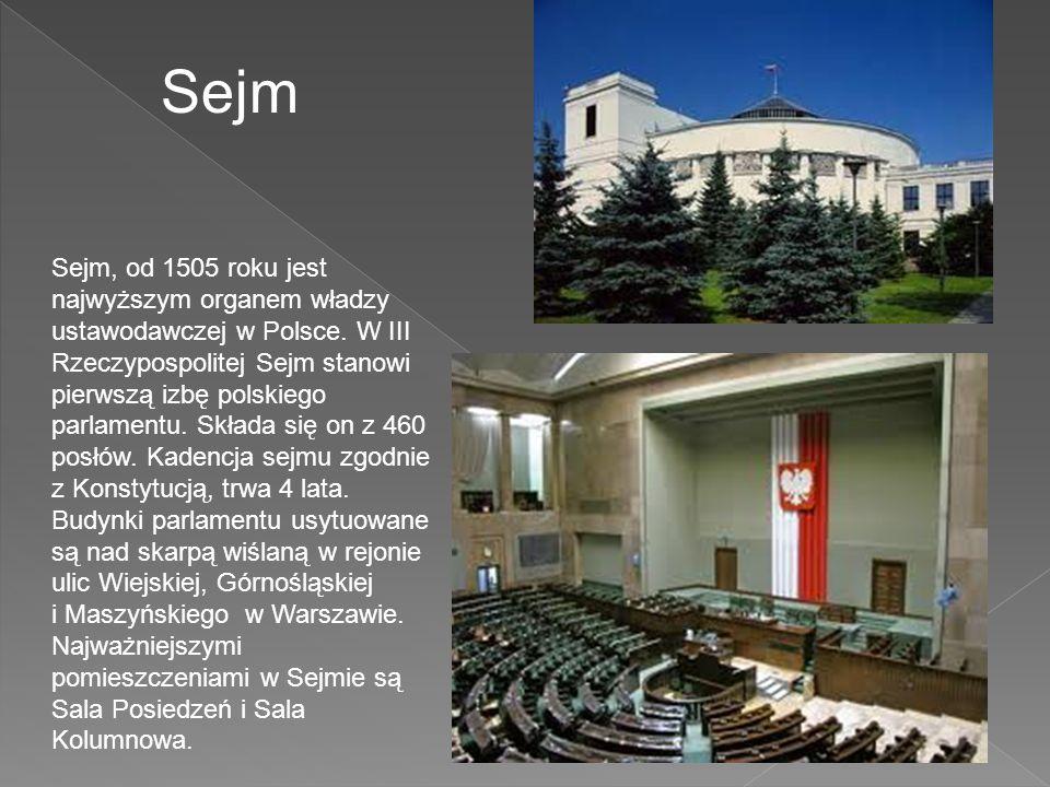 Sejm Sejm, od 1505 roku jest najwyższym organem władzy ustawodawczej w Polsce. W III Rzeczypospolitej Sejm stanowi pierwszą izbę polskiego parlamentu.