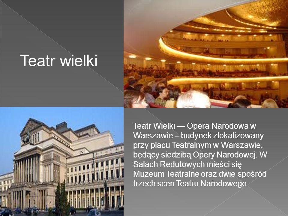 Teatr wielki Teatr Wielki Opera Narodowa w Warszawie – budynek zlokalizowany przy placu Teatralnym w Warszawie, będący siedzibą Opery Narodowej. W Sal