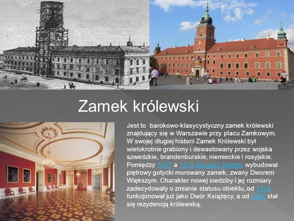 Zamek królewski Jest to barokowo-klasycystyczny zamek królewski znajdujący się w Warszawie przy placu Zamkowym. W swojej długiej historii Zamek Królew