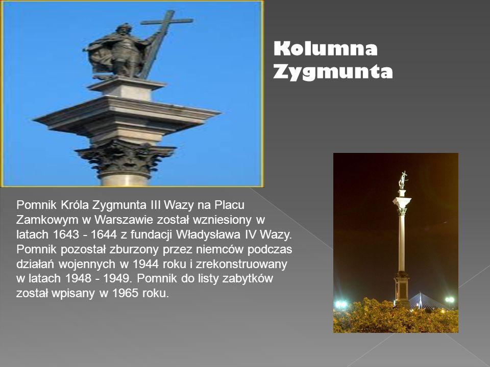 Pomnik Króla Zygmunta III Wazy na Placu Zamkowym w Warszawie został wzniesiony w latach 1643 - 1644 z fundacji Władysława IV Wazy. Pomnik pozostał zbu