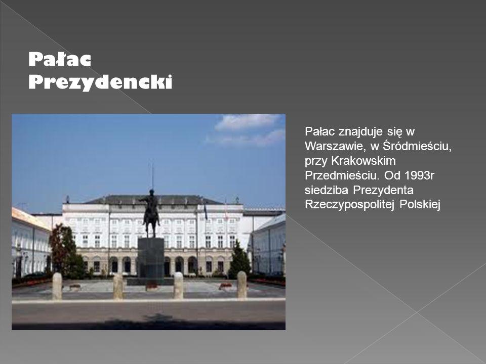 Pałac Prezydencki Pałac znajduje się w Warszawie, w Śródmieściu, przy Krakowskim Przedmieściu. Od 1993r siedziba Prezydenta Rzeczypospolitej Polskiej