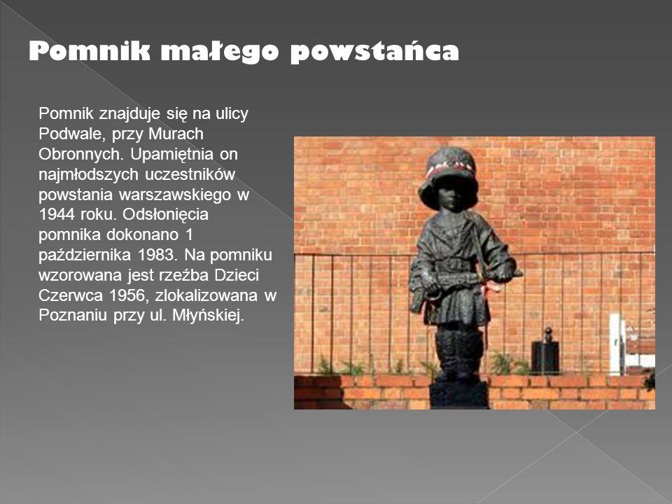 Pomnik małego powstańca Pomnik znajduje się na ulicy Podwale, przy Murach Obronnych. Upamiętnia on najmłodszych uczestników powstania warszawskiego w