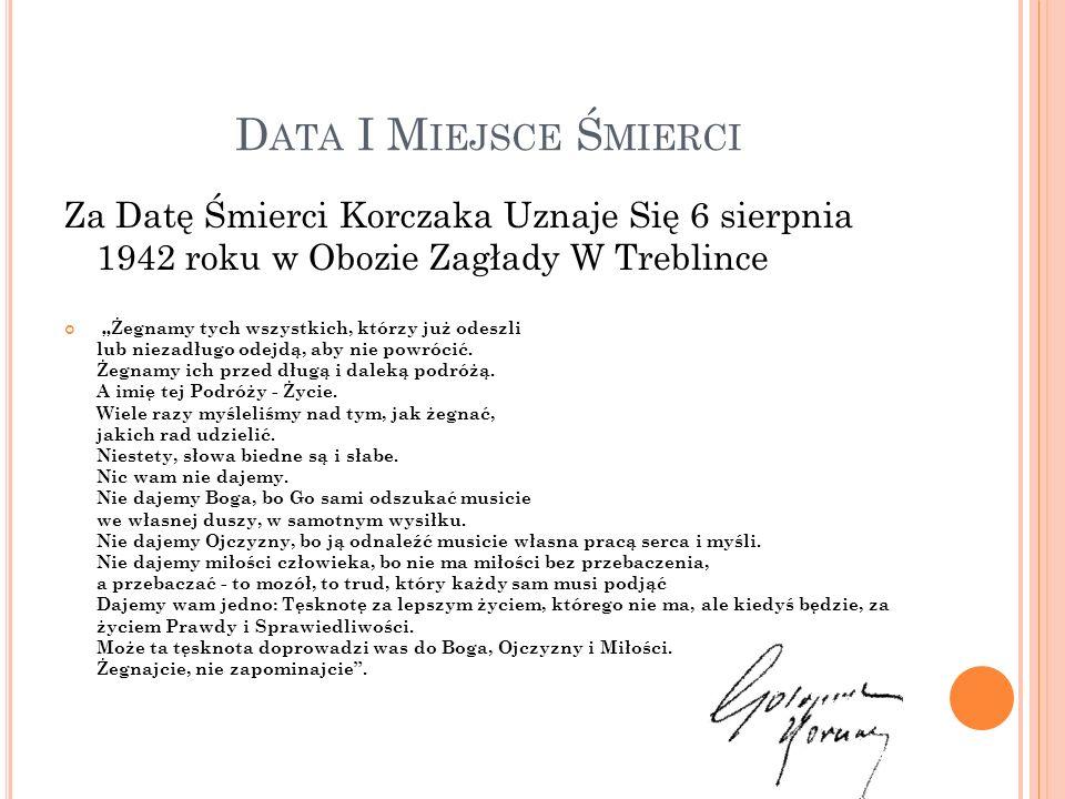 D ATA I M IEJSCE Ś MIERCI Za Datę Śmierci Korczaka Uznaje Się 6 sierpnia 1942 roku w Obozie Zagłady W Treblince Żegnamy tych wszystkich, którzy już od