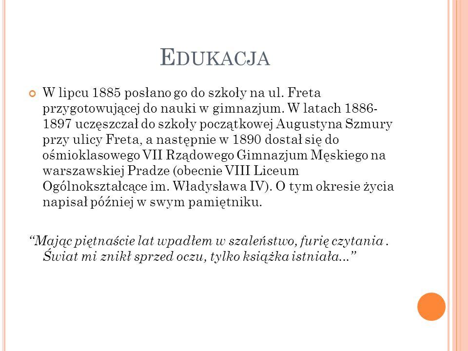 E DUKACJA W lipcu 1885 posłano go do szkoły na ul. Freta przygotowującej do nauki w gimnazjum. W latach 1886- 1897 uczęszczał do szkoły początkowej Au