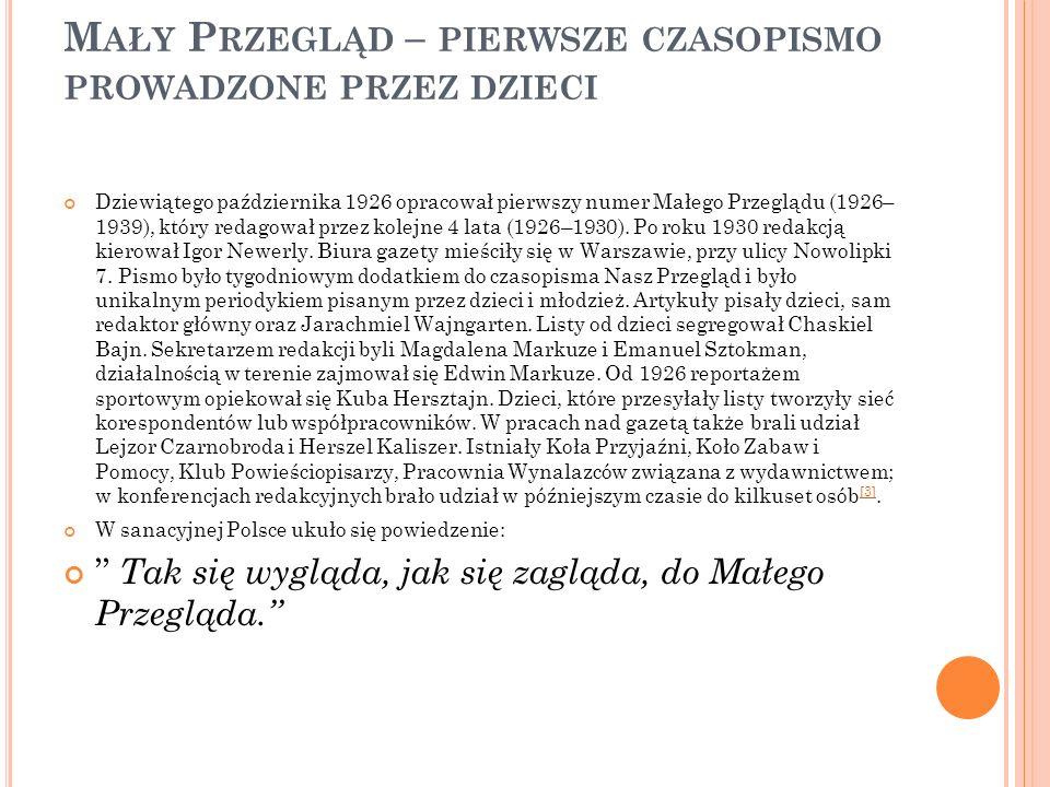 M AŁY P RZEGLĄD – PIERWSZE CZASOPISMO PROWADZONE PRZEZ DZIECI Dziewiątego października 1926 opracował pierwszy numer Małego Przeglądu (1926– 1939), kt