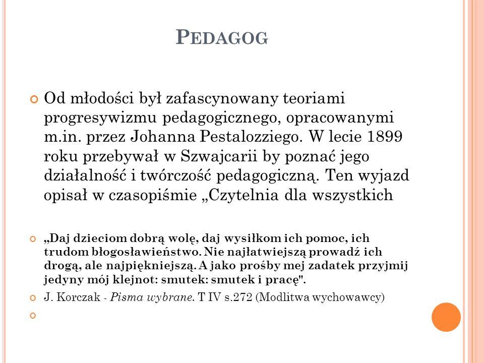 P EDAGOG Od młodości był zafascynowany teoriami progresywizmu pedagogicznego, opracowanymi m.in. przez Johanna Pestalozziego. W lecie 1899 roku przeby