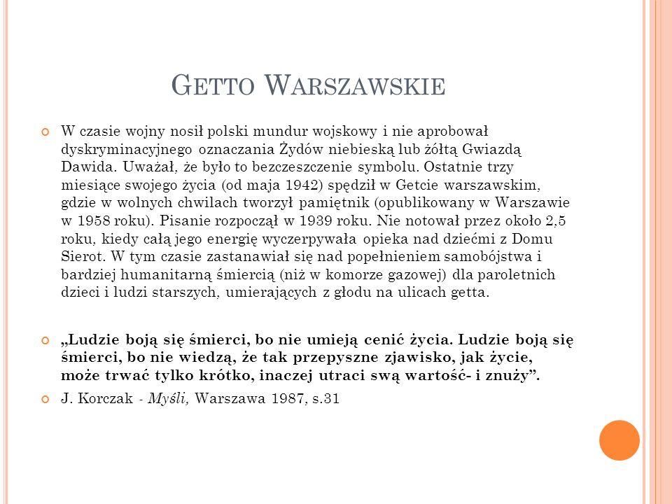 G ETTO W ARSZAWSKIE W czasie wojny nosił polski mundur wojskowy i nie aprobował dyskryminacyjnego oznaczania Żydów niebieską lub żółtą Gwiazdą Dawida.