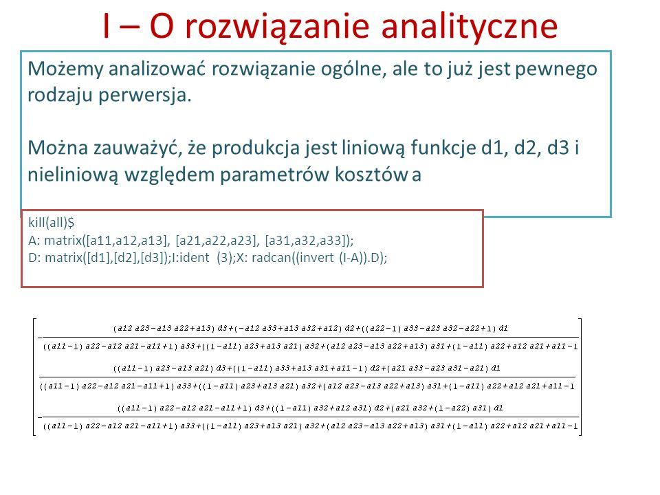 I – O rozwiązanie analityczne Możemy analizować rozwiązanie ogólne, ale to już jest pewnego rodzaju perwersja. Można zauważyć, że produkcja jest linio