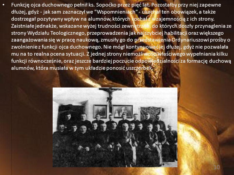 Pełniąc funkcję ojca duchownego, ks. Sopoćko czynnie włączył się w życie Seminarium, animując niejednokrotnie różne akcje wśród alumnów. Był moderator
