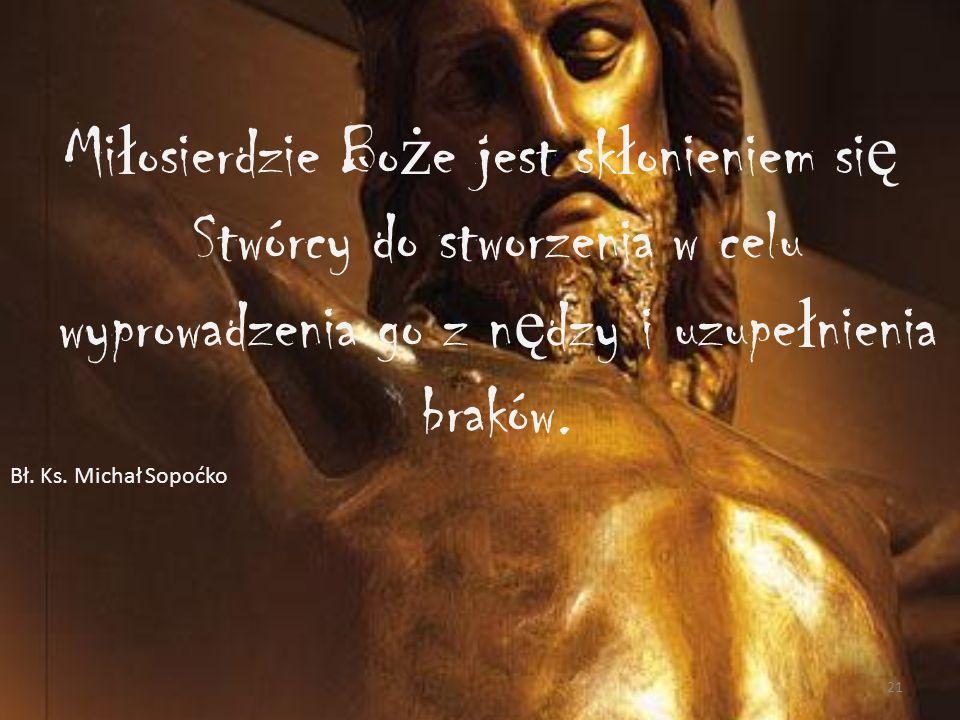 Ksiądz Michał Sopoćko jakiego znałem i pamiętam Podziwiałem wiarę i ufną siłę nadziei u Ks. Prof. Sopoćki w Boże Miłosierdzie. Kiedy z perspektywy 66