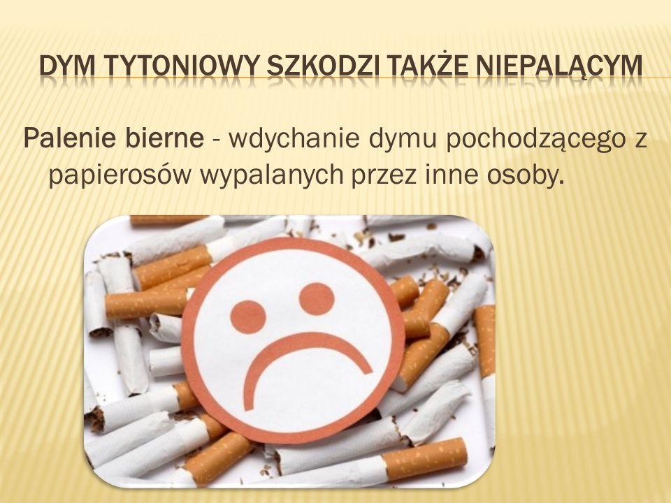 Palenie bierne - wdychanie dymu pochodzącego z papierosów wypalanych przez inne osoby.