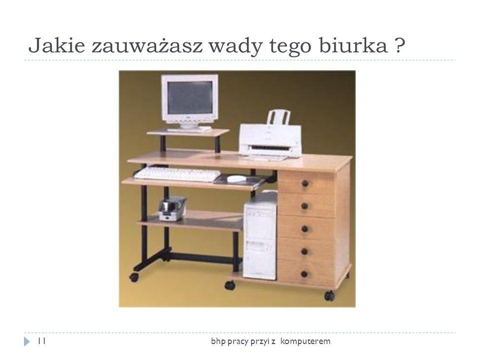 Jakie zauważasz wady tego biurka ? bhp pracy przyi z komputerem11