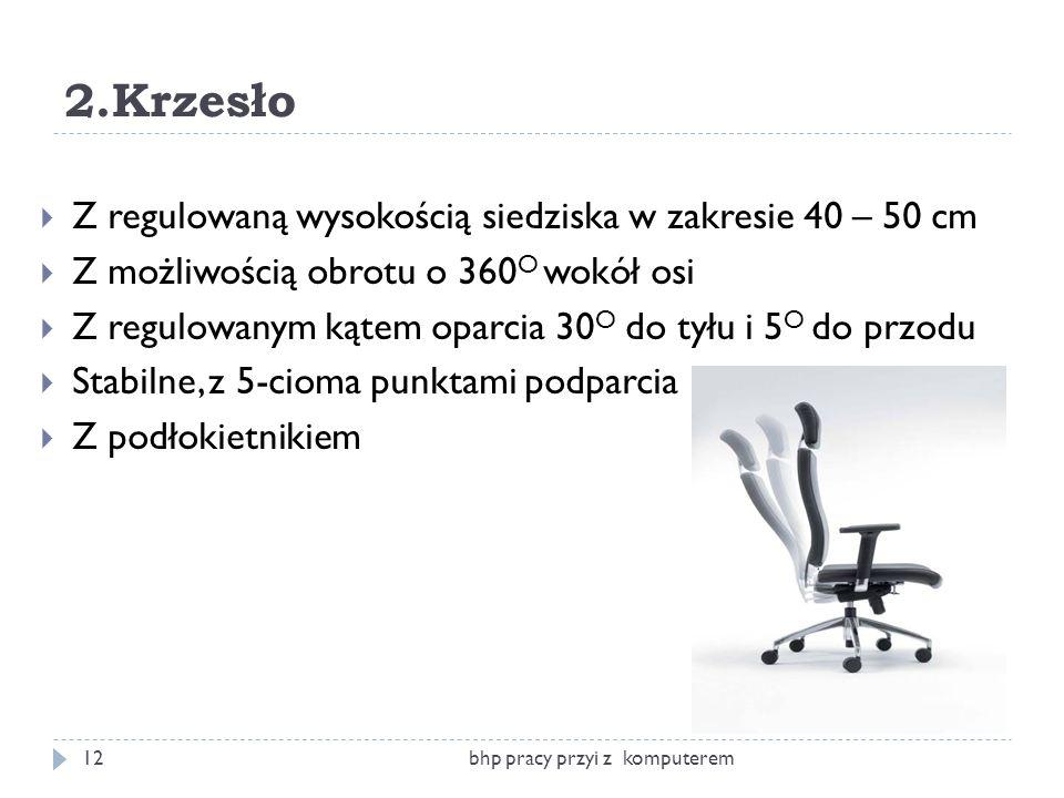 2.Krzesło bhp pracy przyi z komputerem12 Z regulowaną wysokością siedziska w zakresie 40 – 50 cm Z możliwością obrotu o 360 O wokół osi Z regulowanym