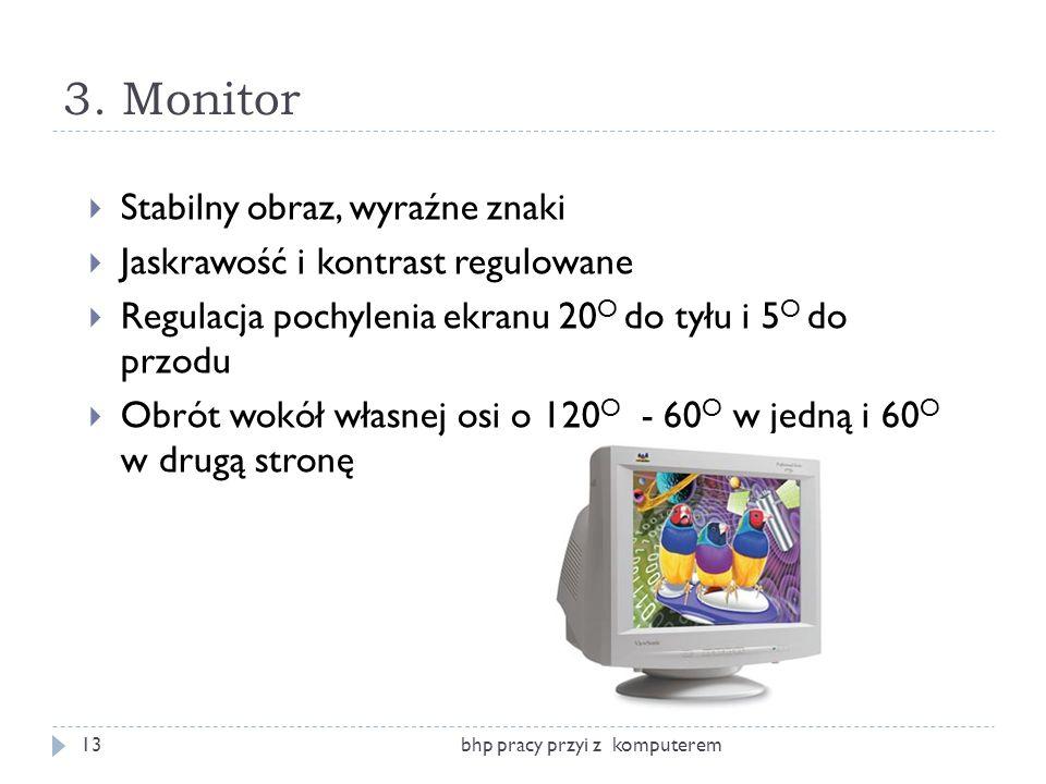 3. Monitor bhp pracy przyi z komputerem13 Stabilny obraz, wyraźne znaki Jaskrawość i kontrast regulowane Regulacja pochylenia ekranu 20 O do tyłu i 5