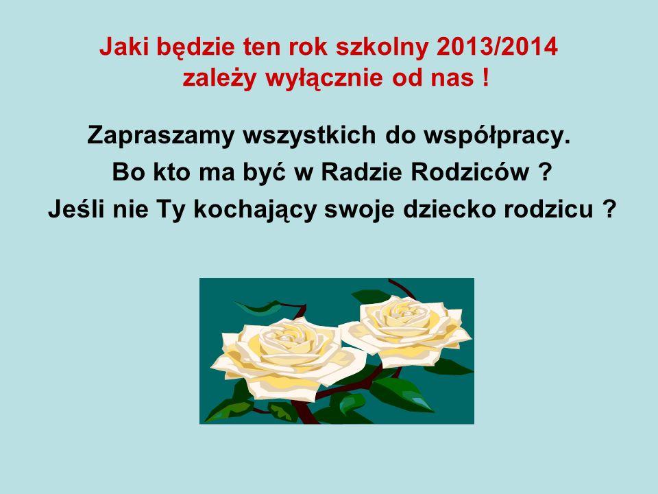 Jaki będzie ten rok szkolny 2013/2014 zależy wyłącznie od nas .