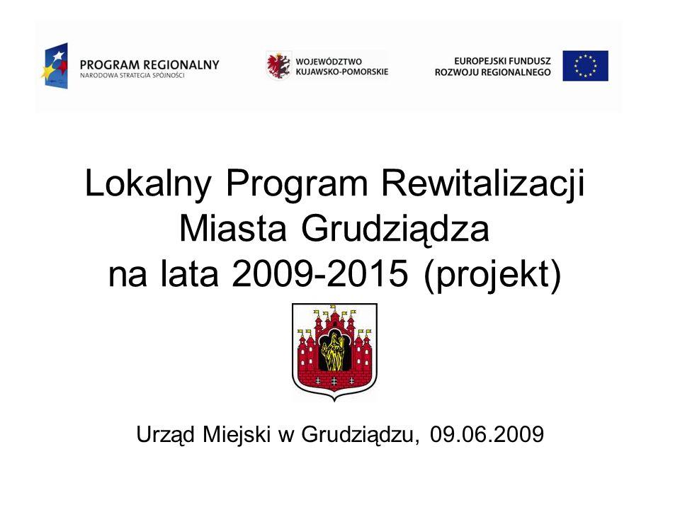 Lokalny Program Rewitalizacji Miasta Grudziądza na lata 2009-2015 (projekt) Urząd Miejski w Grudziądzu, 09.06.2009