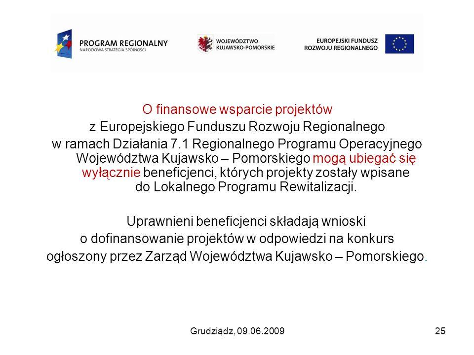 Grudziądz, 09.06.200925 O finansowe wsparcie projektów z Europejskiego Funduszu Rozwoju Regionalnego w ramach Działania 7.1 Regionalnego Programu Oper