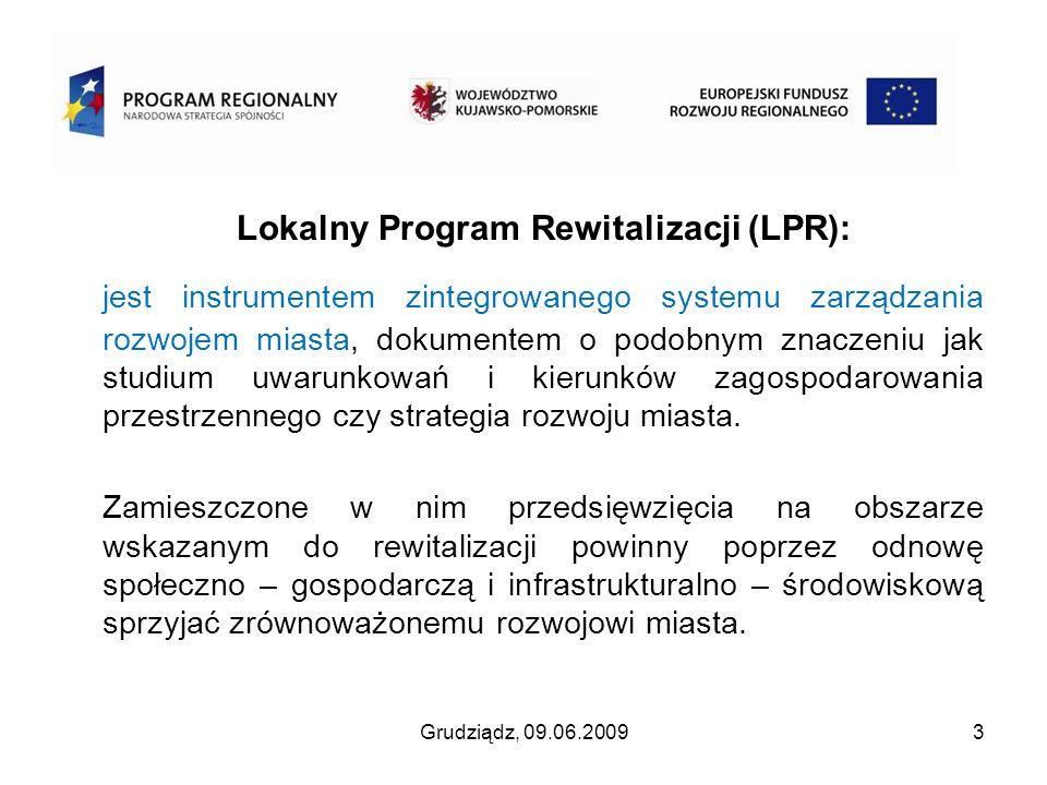 Grudziądz, 09.06.20093 REWITALIZACJA Lokalny Program Rewitalizacji (LPR): jest instrumentem zintegrowanego systemu zarządzania rozwojem miasta, dokume