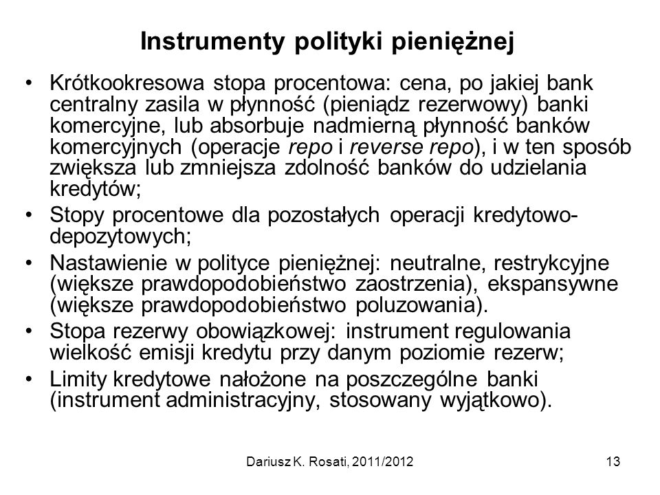 Instrumenty polityki pieniężnej Krótkookresowa stopa procentowa: cena, po jakiej bank centralny zasila w płynność (pieniądz rezerwowy) banki komercyjn