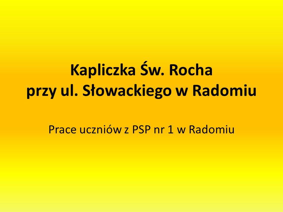 Kapliczka Św. Rocha przy ul. Słowackiego w Radomiu Prace uczniów z PSP nr 1 w Radomiu