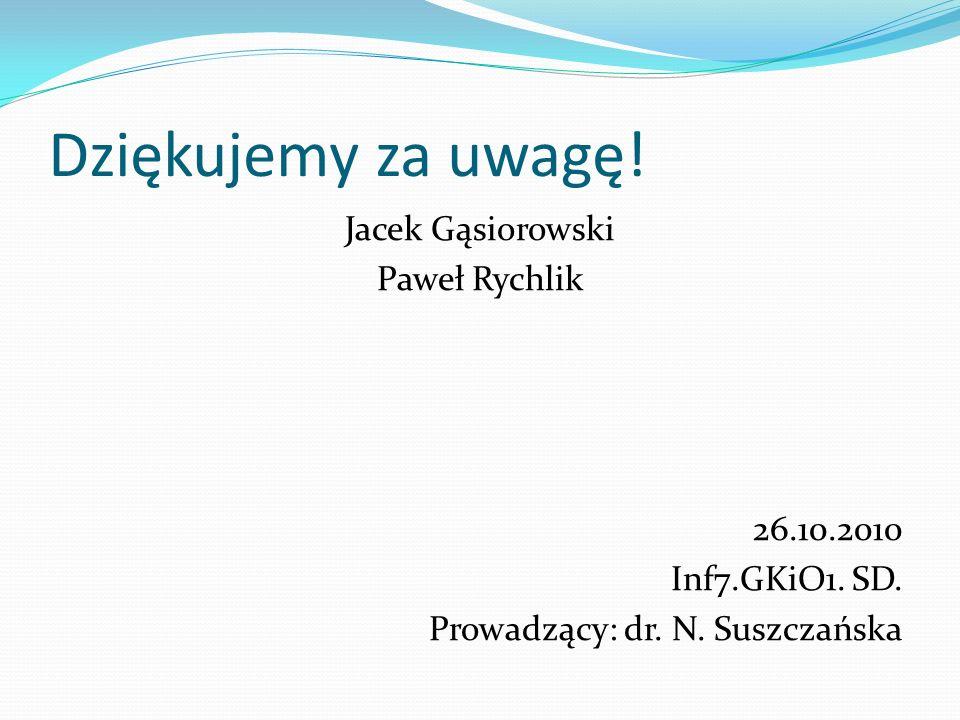 Dziękujemy za uwagę.Jacek Gąsiorowski Paweł Rychlik 26.10.2010 Inf7.GKiO1.