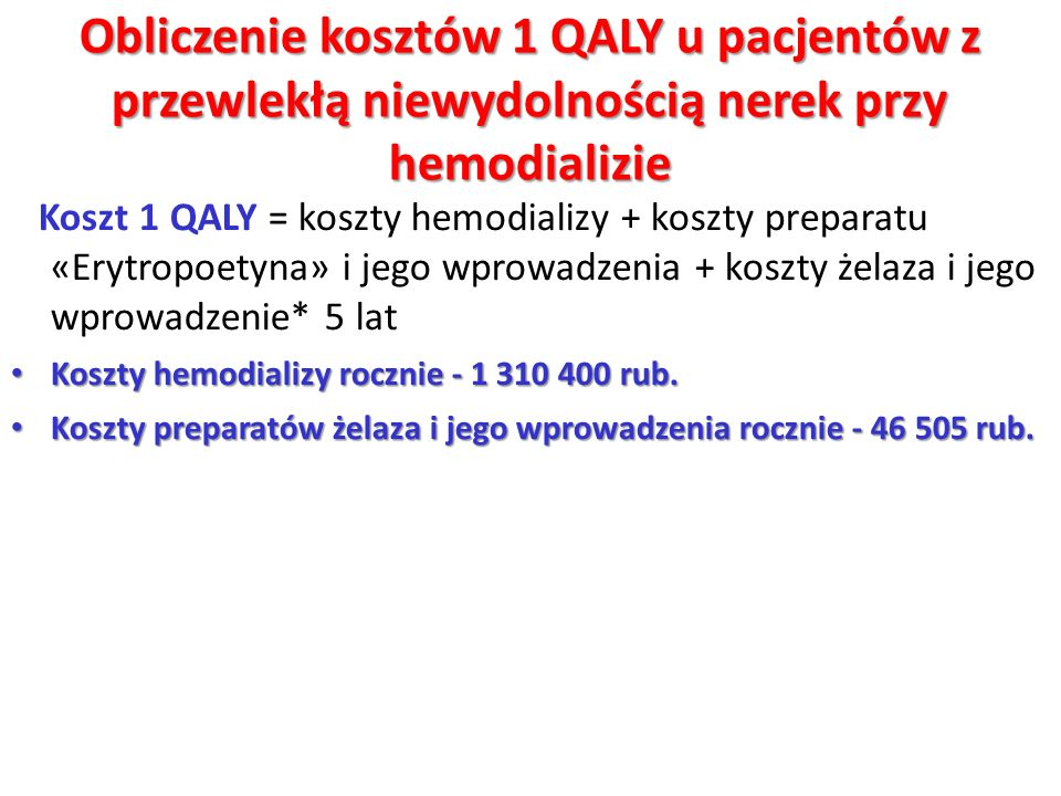 Obliczenie kosztów 1 QALY u pacjentów z przewlekłą niewydolnością nerek przy hemodializie Koszt 1 QALY = koszty hemodializy + koszty preparatu «Erytro