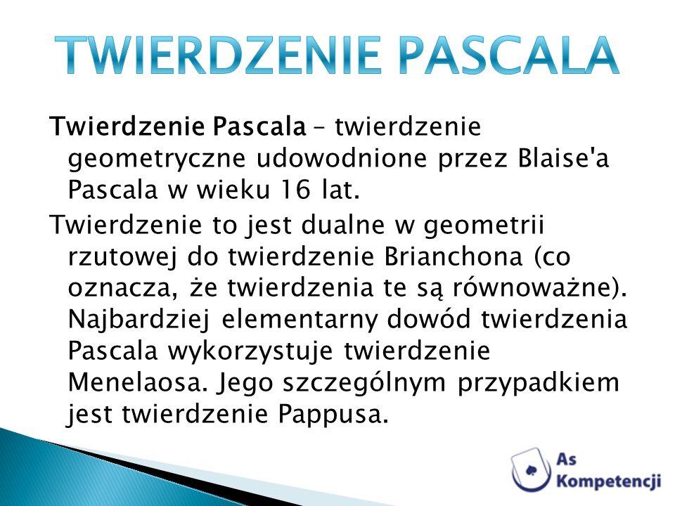 Twierdzenie Pascala – twierdzenie geometryczne udowodnione przez Blaise'a Pascala w wieku 16 lat. Twierdzenie to jest dualne w geometrii rzutowej do t