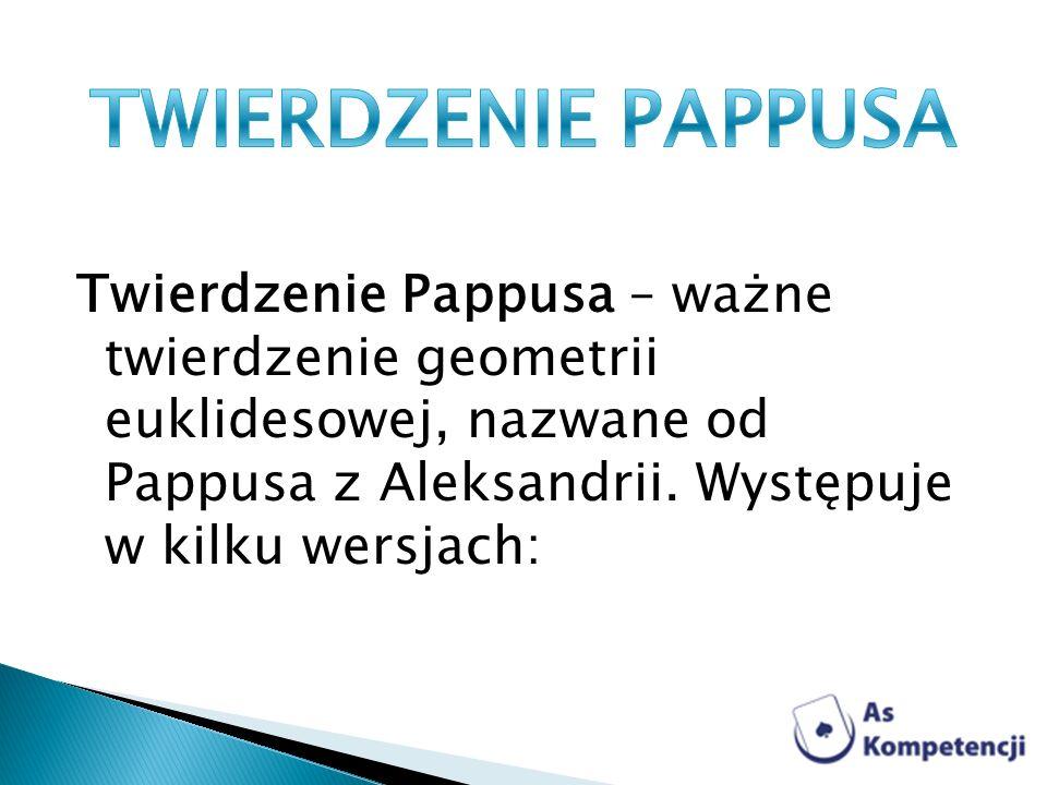Twierdzenie Pappusa – ważne twierdzenie geometrii euklidesowej, nazwane od Pappusa z Aleksandrii.