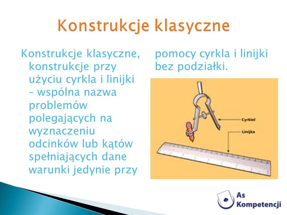 Konstrukcje klasyczne, konstrukcje przy użyciu cyrkla i linijki – wspólna nazwa problemów polegających na wyznaczeniu odcinków lub kątów spełniających dane warunki jedynie przy pomocy cyrkla i linijki bez podziałki.